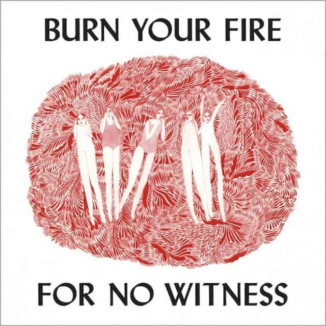Burn-Your-Fire-For-No-Witness-640x640