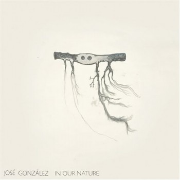 Jose Gonzalez   In Our Nature 350x350 Musical Pairings: José González   In Our Nature
