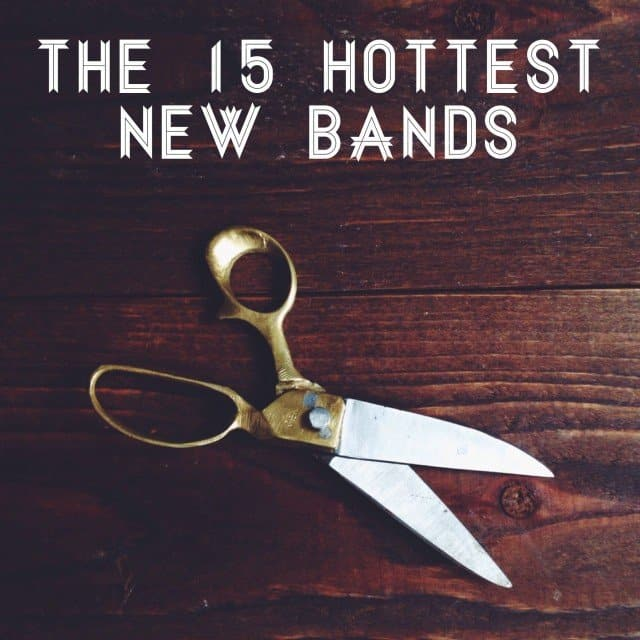 the 15 best new bands you need to hear now
