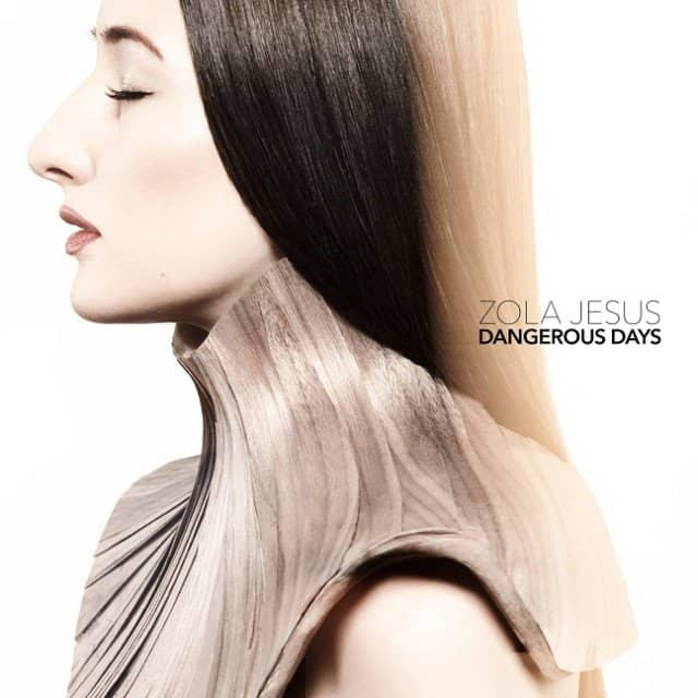 Zola Jesus Dangerous Days