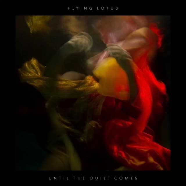 Musical Pairings: Flying Lotus   Until The Quiet Comes