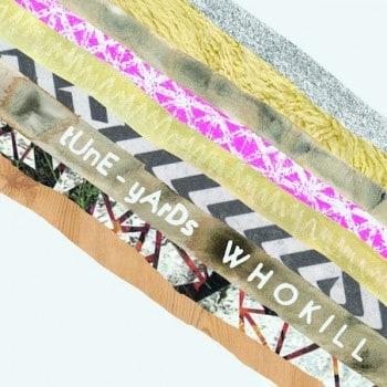 tune yards who kill 350x350 Musical Pairings: tUnE yArDs – whokill